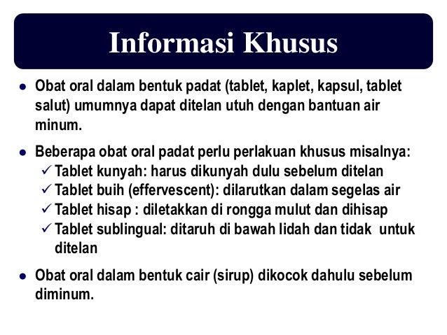 Informasi Khusus ● Obat oral dalam bentuk padat (tablet, kaplet, kapsul, tablet salut) umumnya dapat ditelan utuh dengan b...