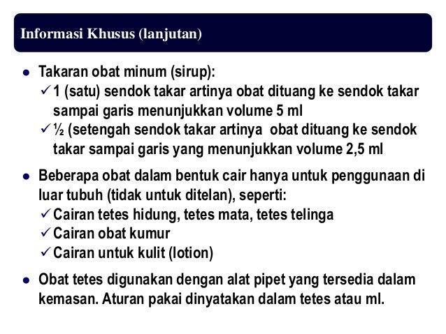 Informasi Khusus (lanjutan) ● Takaran obat minum (sirup):  1 (satu) sendok takar artinya obat dituang ke sendok takar sam...