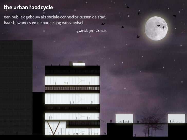 the urban foodcycleeen publiek gebouw als sociale connector tussen de stad,haar bewoners en de oorsprong van voedsel      ...