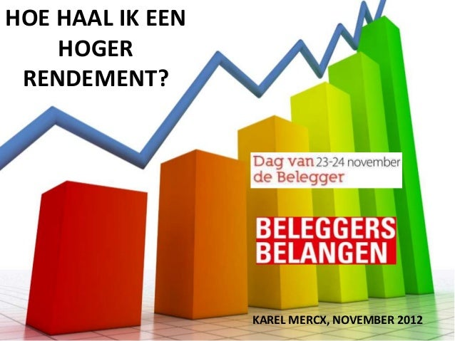 HOE HAAL IK EEN    HOGER RENDEMENT?                  KAREL MERCX, NOVEMBER 2012