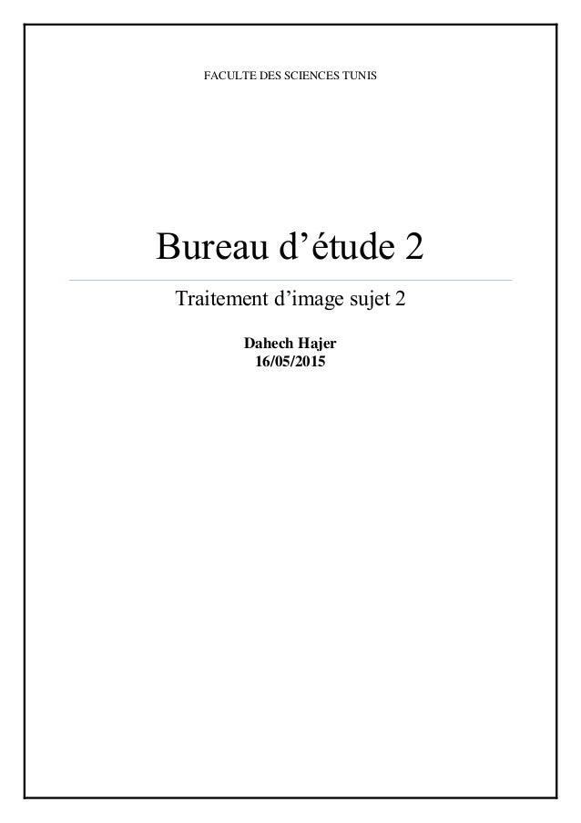 FACULTE DES SCIENCES TUNIS Bureau d'étude 2 Traitement d'image sujet 2 Dahech Hajer 16/05/2015