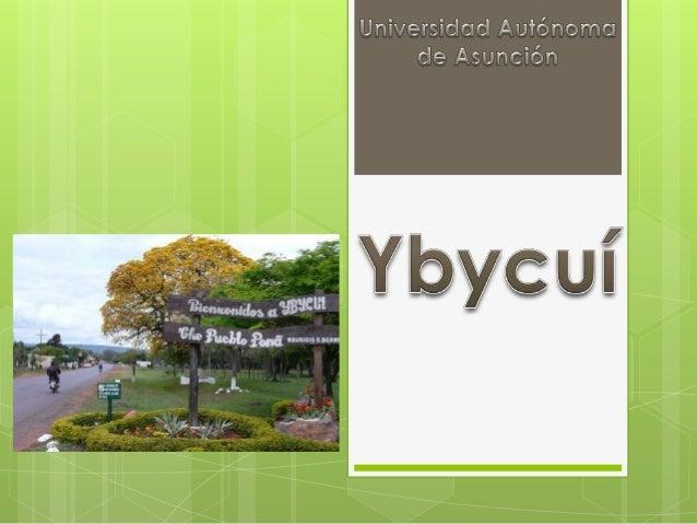  Ybycuí es una localidad de Paraguay del Departamento de Paraguarí, ubicada a unos 123 km de Asunción. Ciudad de hermosos...
