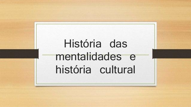 História das  mentalidades e  história cultural
