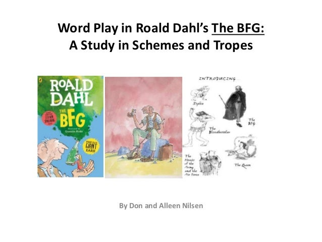 Word Play in Roald Dahl's The BFG: A Study in Schemes and Tropes By Don and Alleen Nilsen
