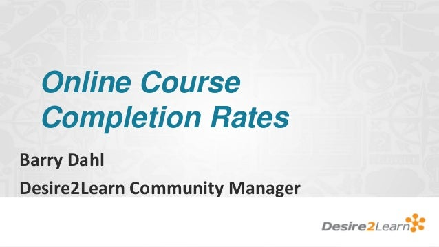 Online Course  Completion RatesBarry DahlDesire2Learn Community Manager