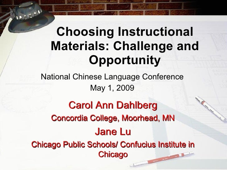 Choosing Instructional Materials: Challenge and Opportunity National Chinese Language Conference May 1, 2009 Carol Ann Dah...