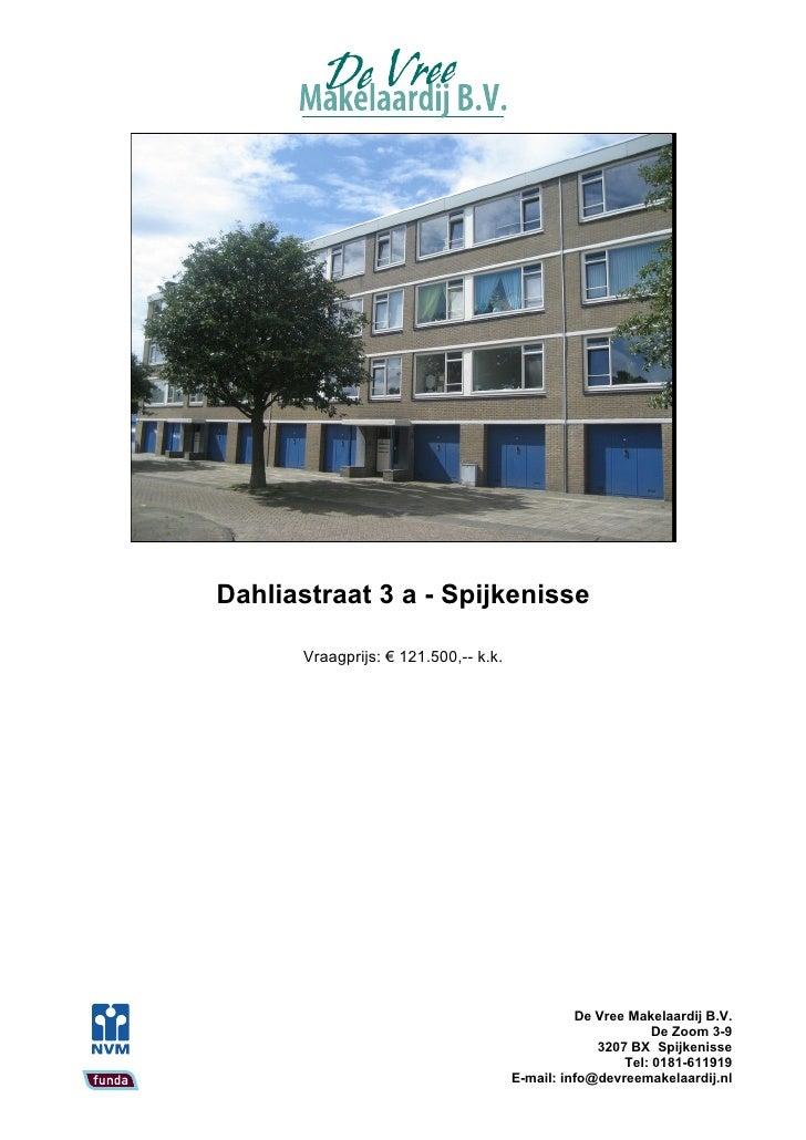 Dahliastraat 3 a - Spijkenisse        Vraagprijs: € 121.500,-- k.k.                                                     De...