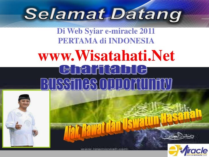 Di Web Syiar e-miracle 2011 <br />PERTAMA di INDONESIA<br />www.Wisatahati.Net<br />Charitable<br />Bussines Opportunity<b...