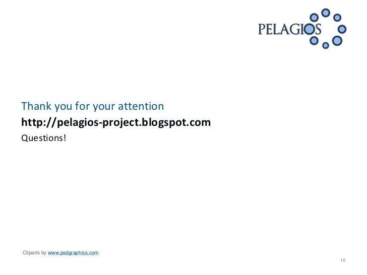 Thank you for your attentionhttp://pelagios-project.blogspot.comQuestions!Cliparts by www.psdgraphics.com                 ...