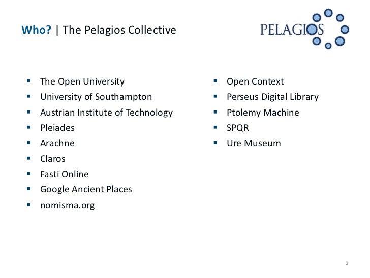 Who? | The Pelagios Collective   The Open University                   Open Context   University of Southampton        ...
