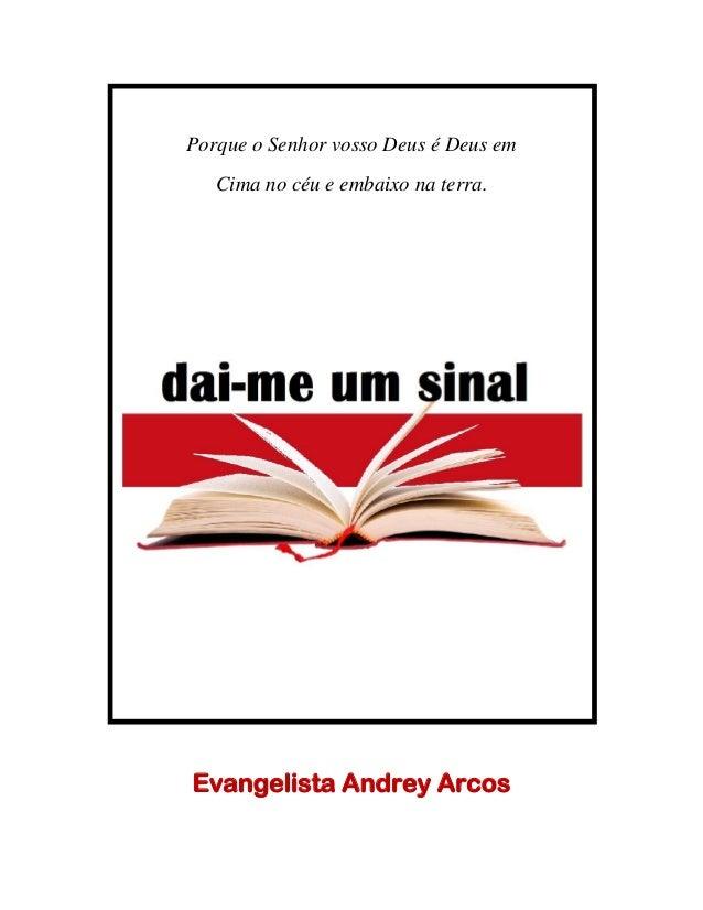 Porque o Senhor vosso Deus é Deus em Cima no céu e embaixo na terra. Evangelista Andrey Arcos