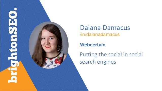 Daiana Damacus /in/daianadamacus Webcertain Putting the social in social search engines