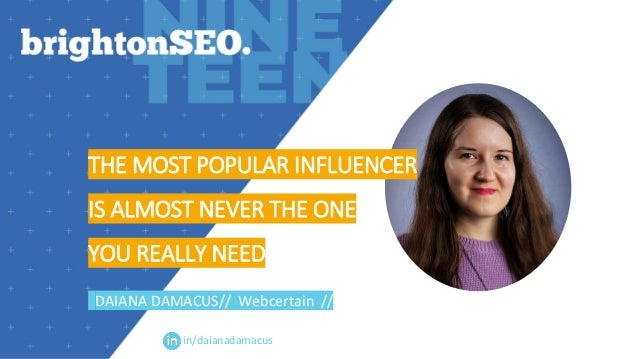 in/daianadamacus THE MOST POPULAR INFLUENCER IS ALMOST NEVER THE ONE YOU REALLY NEED DAIANA DAMACUS// Webcertain //