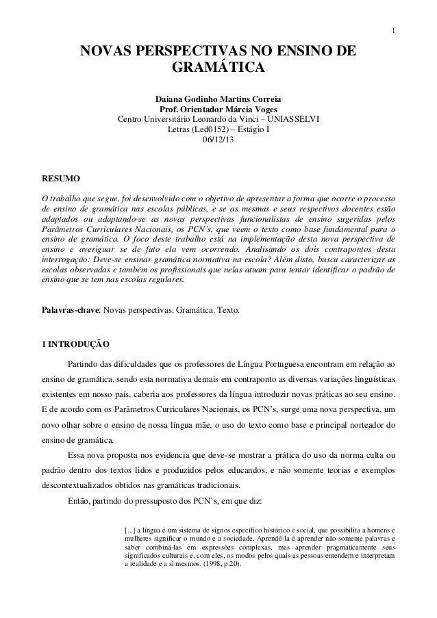 1 NOVAS PERSPECTIVAS NO ENSINO DE GRAMÁTICA Daiana Godinho Martins Correia Prof. Orientador Márcia Voges Centro Universitá...