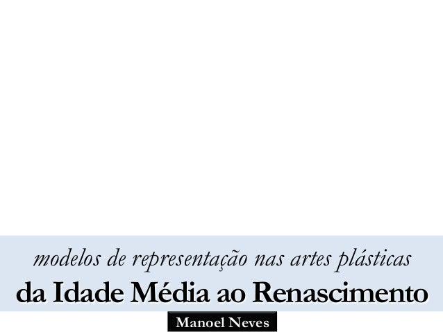 modelos de representação nas artes plásticas  da Idade Média ao Renascimento  Manoel Neves