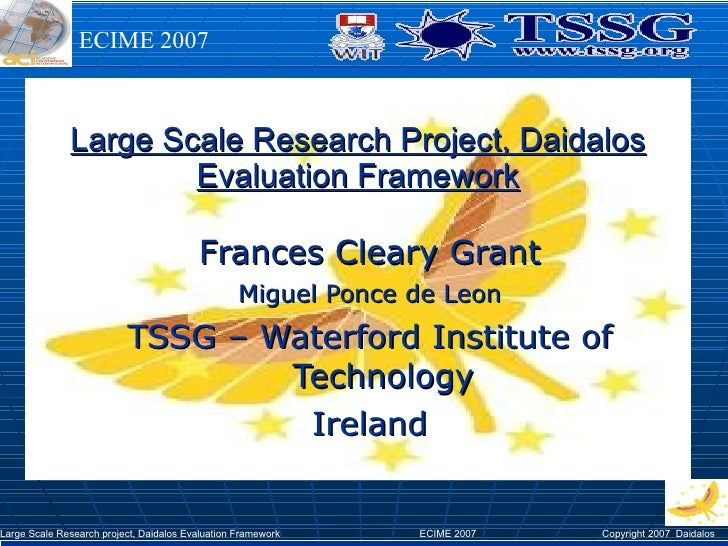 Large Scale Research Project, Daidalos Evaluation Framework Frances Cleary Grant Miguel Ponce de Leon TSSG – Waterford Ins...
