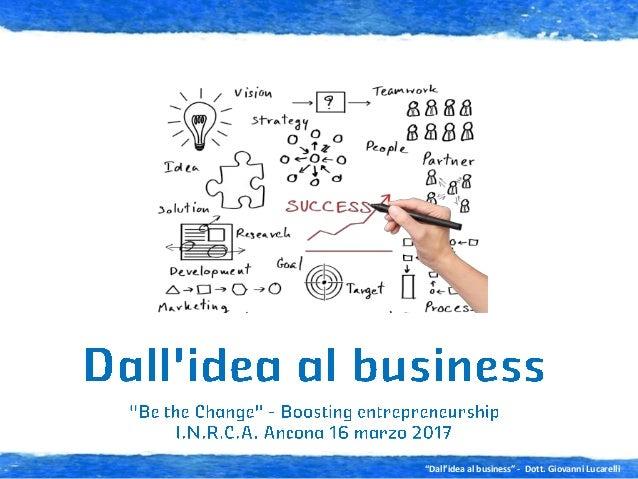 """""""Dall'idea al business"""" - Dott. Giovanni Lucarelli"""