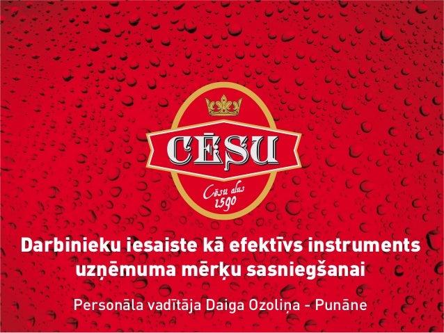 Darbinieku iesaiste kā efektīvs instruments uzņēmuma mērķu sasniegšanai Personāla vadītāja Daiga Ozoliņa - Punāne
