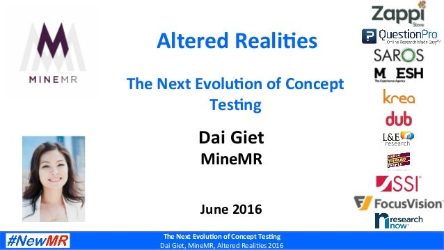 The  Next  Evolu-on  of  Concept  Tes-ng   Dai  Giet,  MineMR,  Altered  Reali0es  2016   Altered...