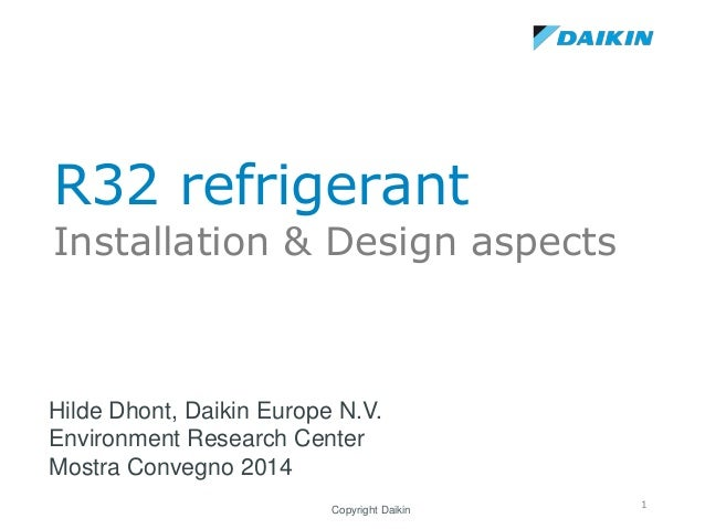 R32 refrigerant Installation & Design aspects Hilde Dhont, Daikin Europe N.V. Environment Research Center Mostra Convegno ...