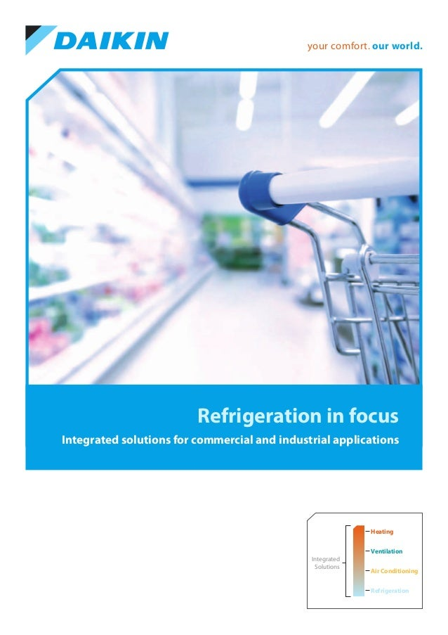 your comfort. our world.  Refrigeration in focus Integrated solutions for commercial and industrial applications  Heating ...