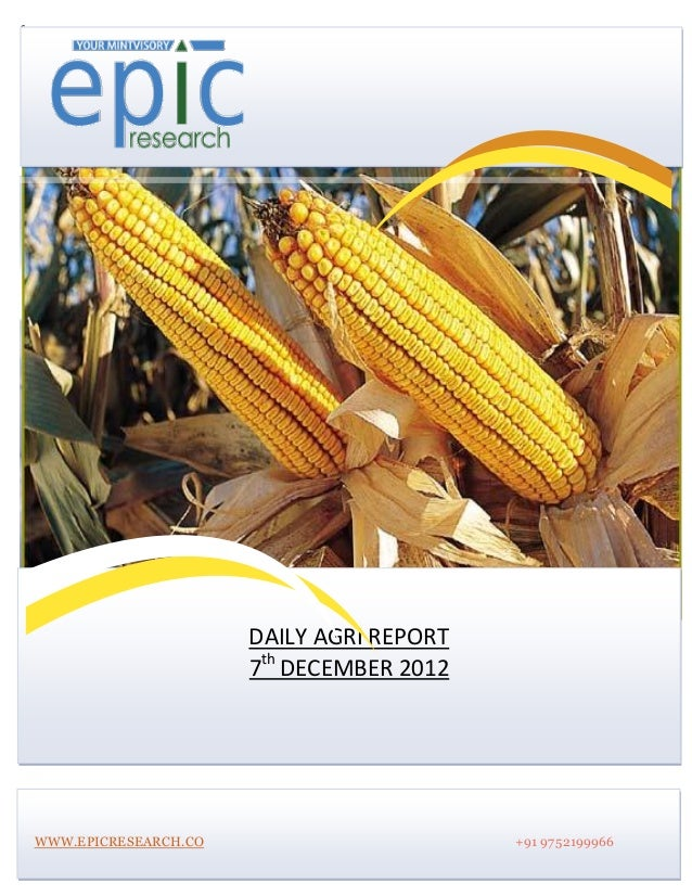 s                          DAILY AGRI REPORT                          7th DECEMBER 2012    WWW.EPICRESEARCH.CO            ...