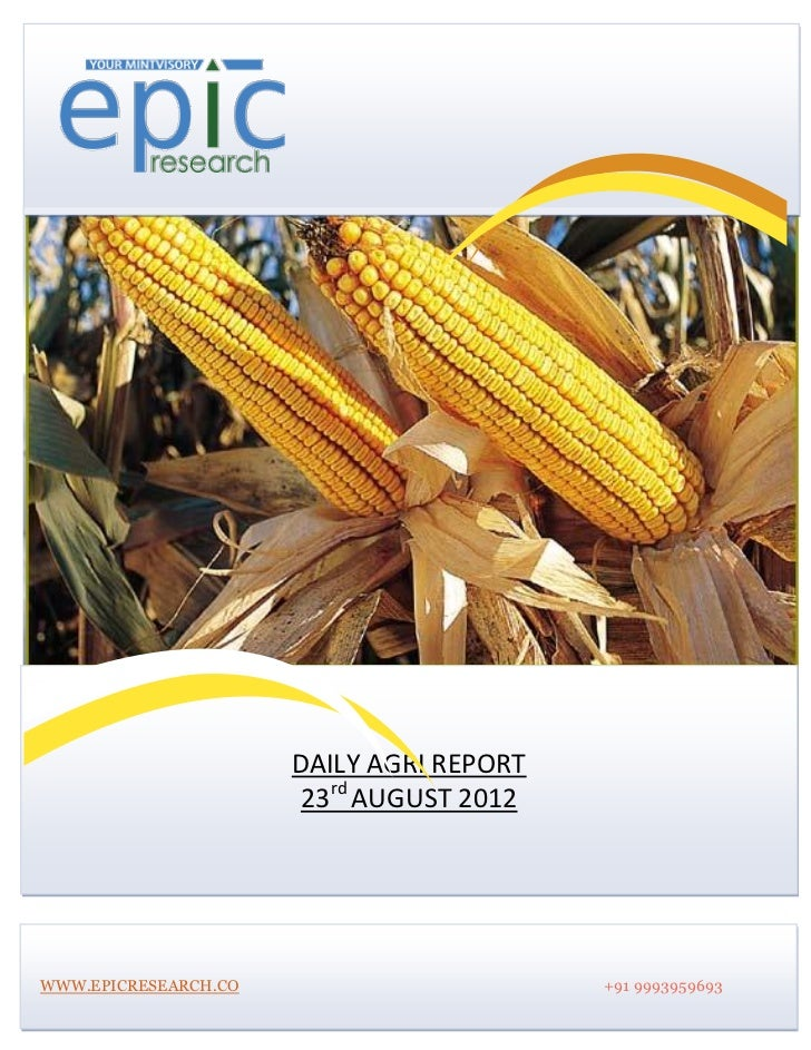 DAILY AGRI REPORT                       23rd AUGUST 2012WWW.EPICRESEARCH.CO                       +91 9993959693