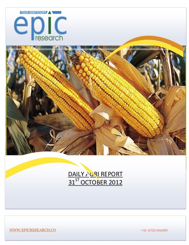 DAILY AGRI REPORT                      31ST OCTOBER 2012WWW.EPICRESEARCH.CO                       +91 9752199966
