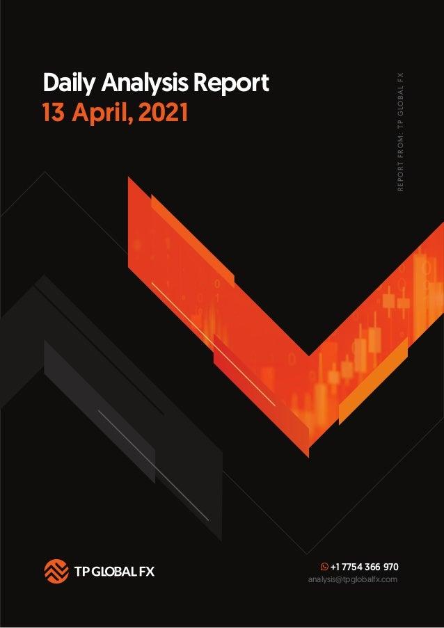 Daily Analysis Report +1 7754 366 970 analysis@tpglobalfx.com R E P O R T F R O M : T P G LO B A L F X 13 April, 2021