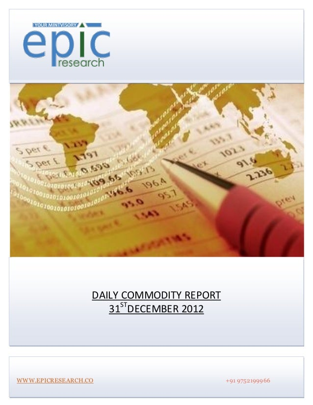 DAILY COMMODITY REPORT                     31STDECEMBER 2012WWW.EPICRESEARCH.CO                        +91 9752199966