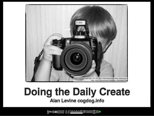 Doing the Daily Create Alan Levine cogdog.info cc licensed ( BY NC SD ) flickr photo by Adam Melancon: http://flickr.com/p...