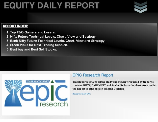 EQUITY DAILY REPORT REPORT INDEX: 1. Top F&O Gainers and Losers. 2. Nifty Future Technical Levels, Chart, View and Strateg...