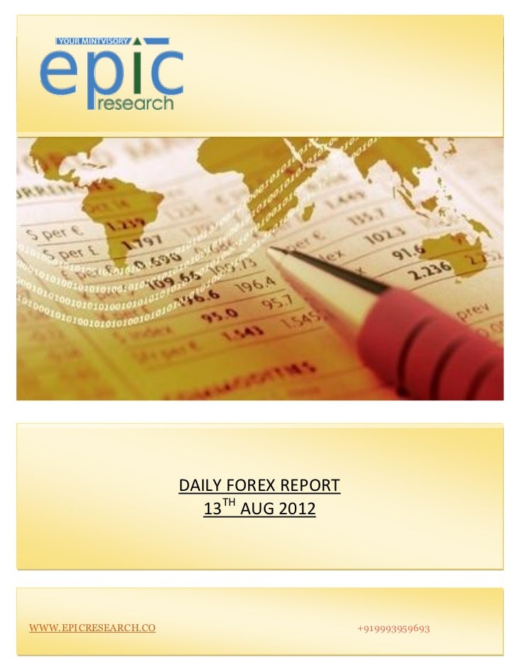 DAILY FOREX REPORT                         13TH AUG 2012WWW.EPICRESEARCH.CO                        +919993959693