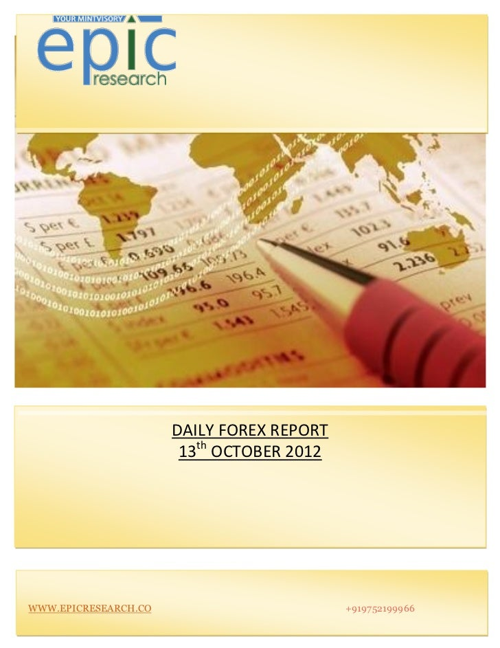 DAILY FOREX REPORT                       13th OCTOBER 2012WWW.EPICRESEARCH.CO                        +919752199966