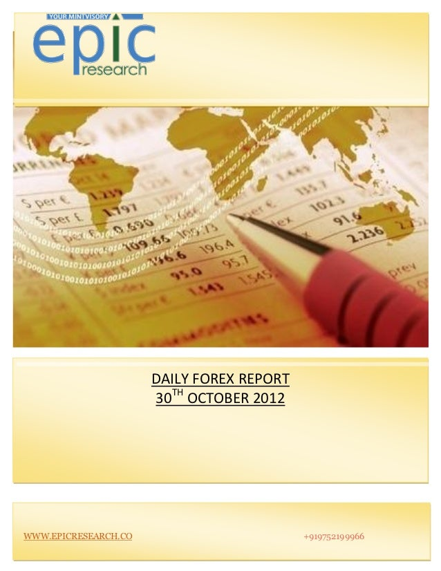 DAILY FOREX REPORT                      30TH OCTOBER 2012WWW.EPICRESEARCH.CO                        +919752199966