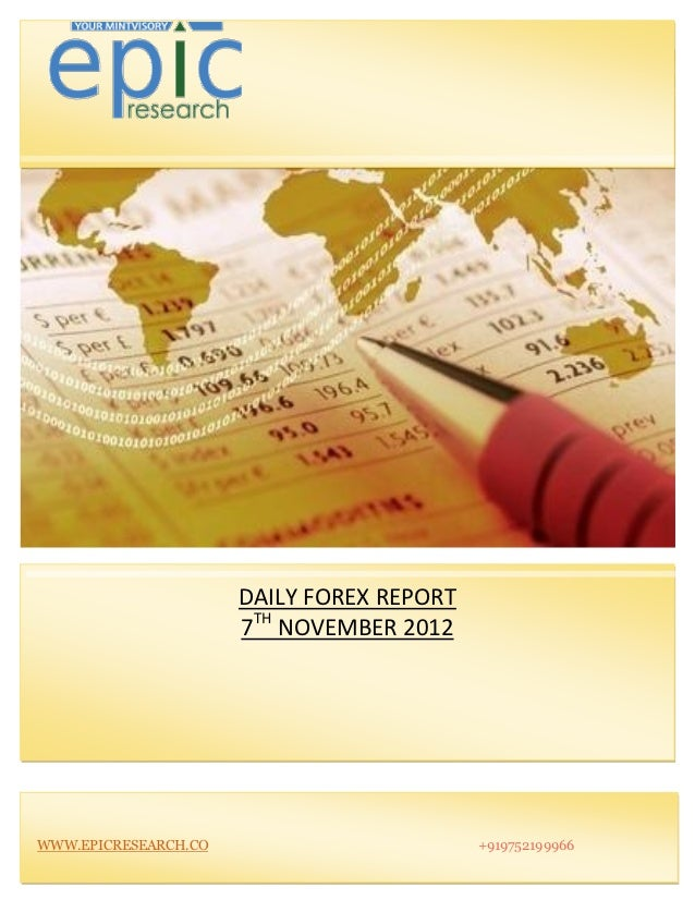 DAILY FOREX REPORT                      7TH NOVEMBER 2012WWW.EPICRESEARCH.CO                        +919752199966