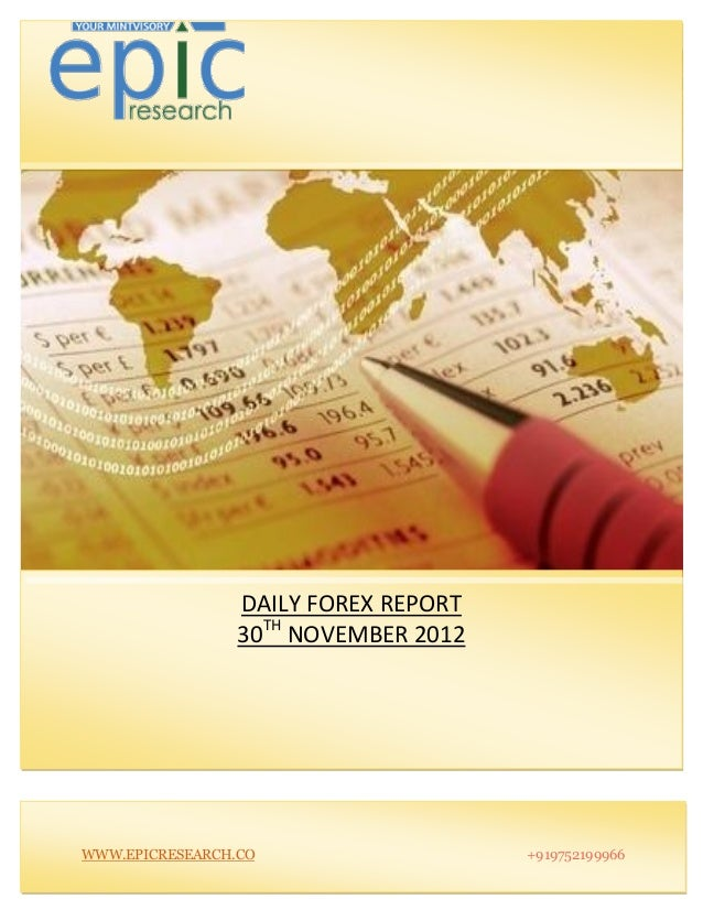 DAILY FOREX REPORT                 30TH NOVEMBER 2012WWW.EPICRESEARCH.CO                   +919752199966
