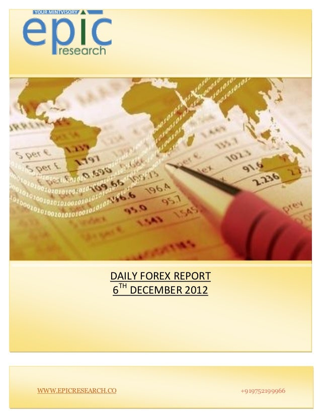 DAILY FOREX REPORT                 6TH DECEMBER 2012WWW.EPICRESEARCH.CO                   +919752199966
