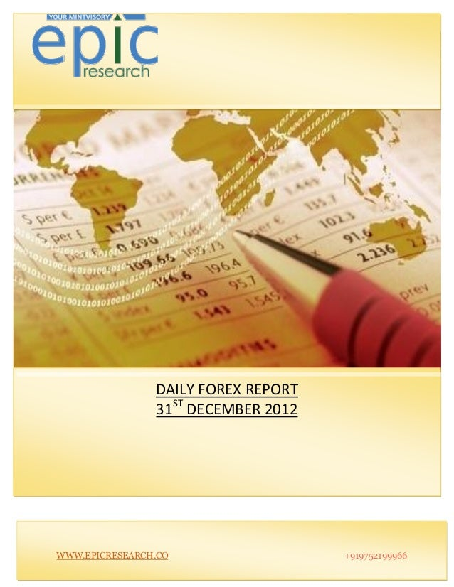 DAILY FOREX REPORT                31ST DECEMBER 2012WWW.EPICRESEARCH.CO                  +919752199966