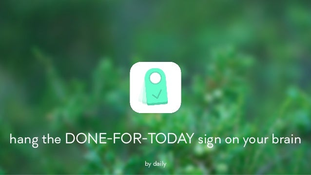 hang the DONE-FOR-TODAY sign on your brain by daily