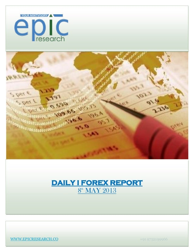 DAILY I FOREX REPORT8thMAY 2013WWW.EPICRESEARCH.CO +91 9752199966