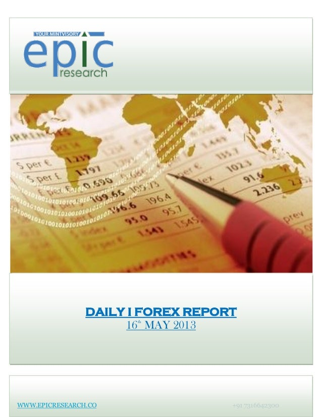 DAILY I FOREX REPORT16thMAY 2013WWW.EPICRESEARCH.CO +91 7316642300