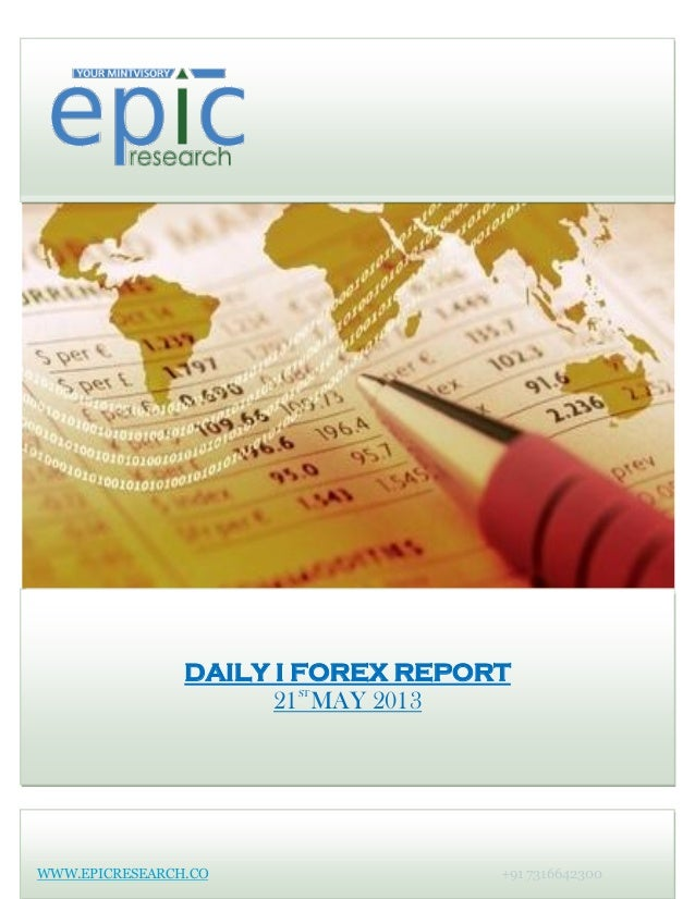 DAILY I FOREX REPORT21STMAY 2013WWW.EPICRESEARCH.CO +91 7316642300