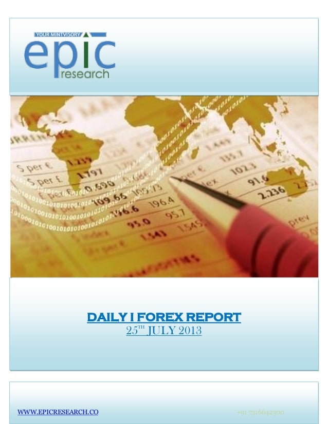 DAILY I FOREX REPORT 25TH JULY 2013 WWW.EPICRESEARCH.CO +91 7316642300