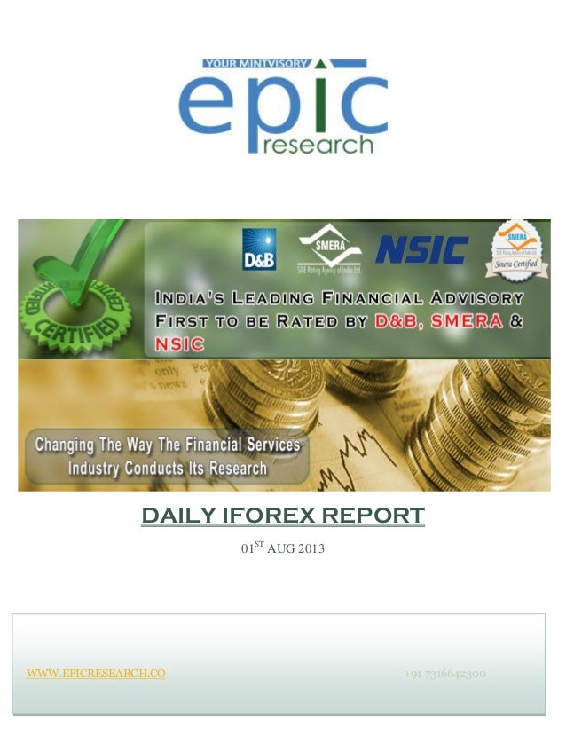 DAILY IFOREX REPORT 01ST AUG 2013 WWW.EPICRESEARCH.CO +91 7316642300