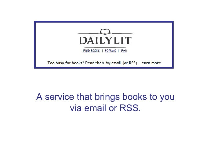 A service that brings books to you via email or RSS.
