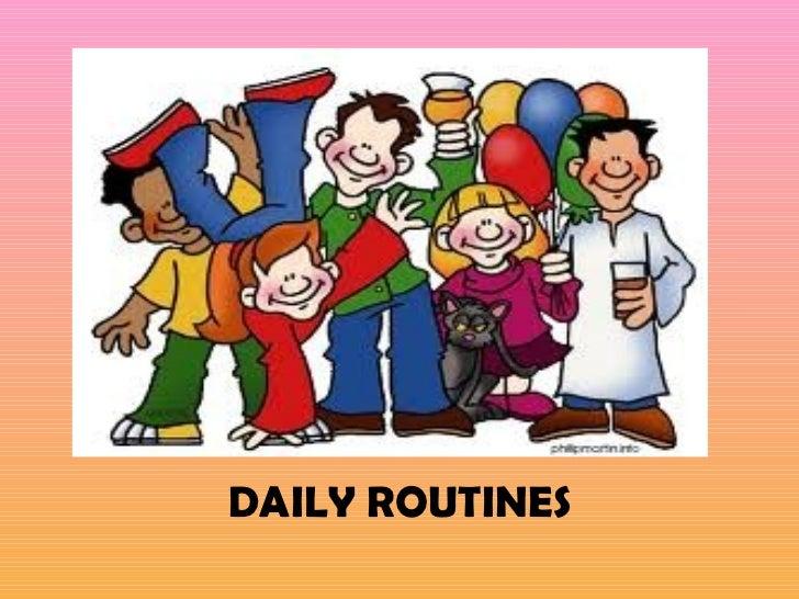 <ul><li>DAILY ROUTINES </li></ul>