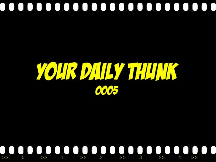 Your Daily Thunk                        0005     >>   0   >>   1   >>   2      >>   3   >>   4   >>