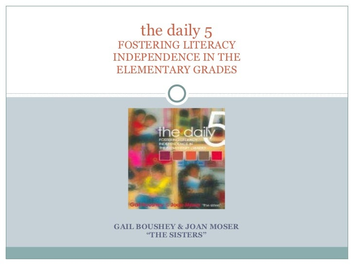"""GAIL BOUSHEY & JOAN MOSER """" THE SISTERS"""" the daily 5 FOSTERING LITERACY INDEPENDENCE IN THE ELEMENTARY GRADES"""