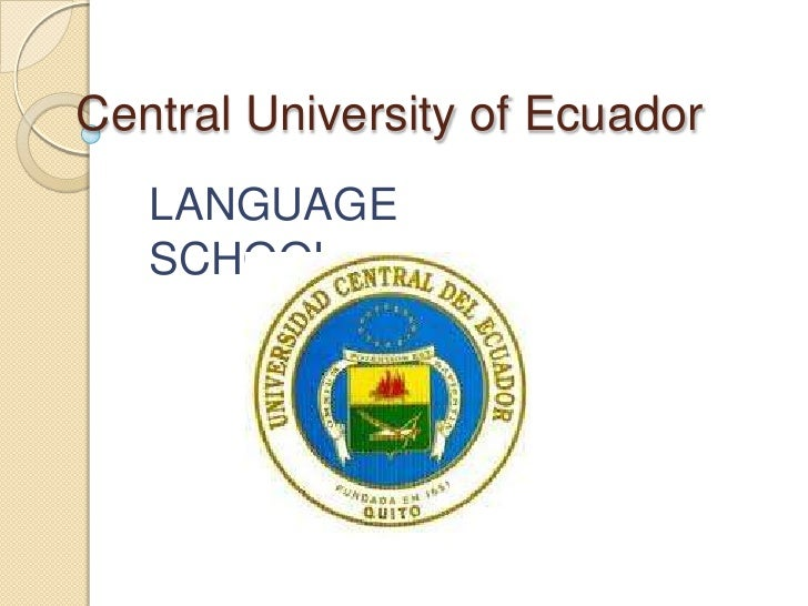 Central University of Ecuador   LANGUAGE   SCHOOL